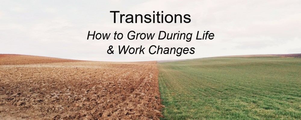 Transitions - How to grow during life and work changes